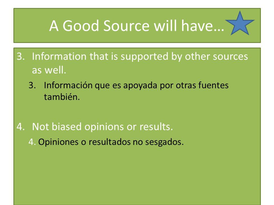 A Good Source will have… 3.Information that is supported by other sources as well.