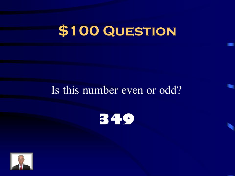 $100 Question Is this number even or odd? 349