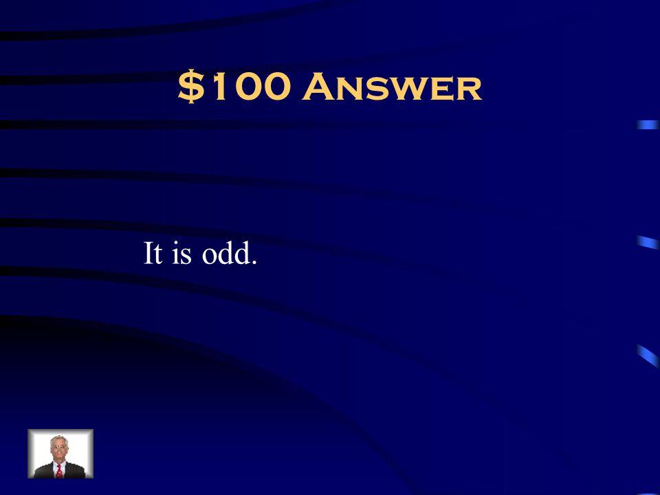 $100 Answer It is odd.