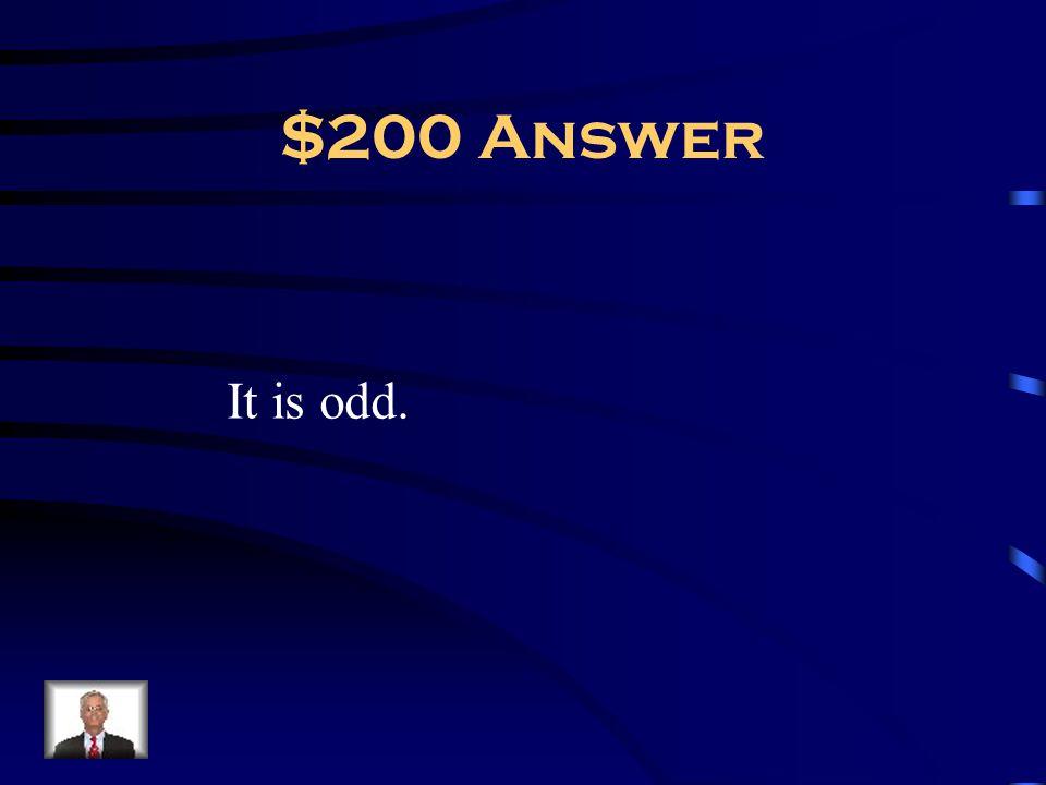 $200 Answer It is odd.