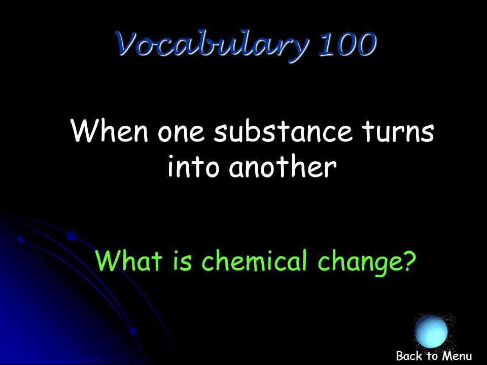 Vocab. 1 Vocab. 2 Phys. or Chem ? Chemical Changes Misc. 100 200 300 400 500 Final Jeopardy Final Jeopardy Quit Team 1 Team 2 Team 3 Team 4 Team 5 Tea