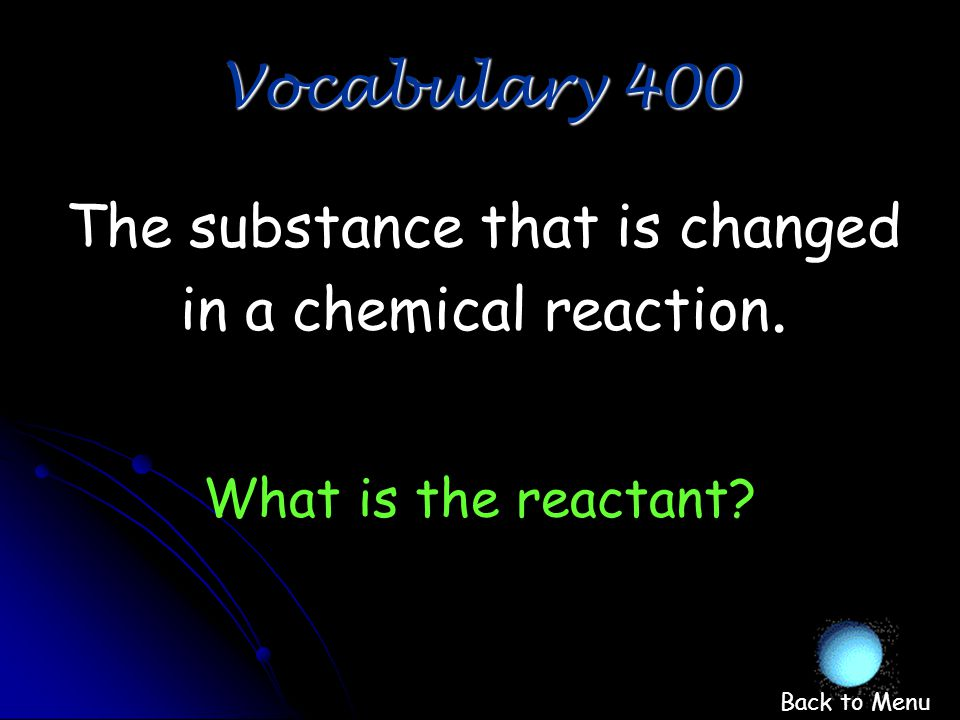 The process of burning is called _____. What is combustion Vocabulary 300 Back to Menu