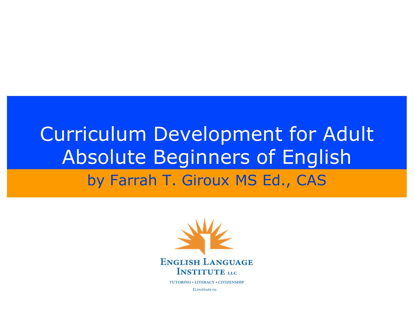 Curriculum Development for Adult Absolute Beginners of English by Farrah T. Giroux MS Ed., CAS