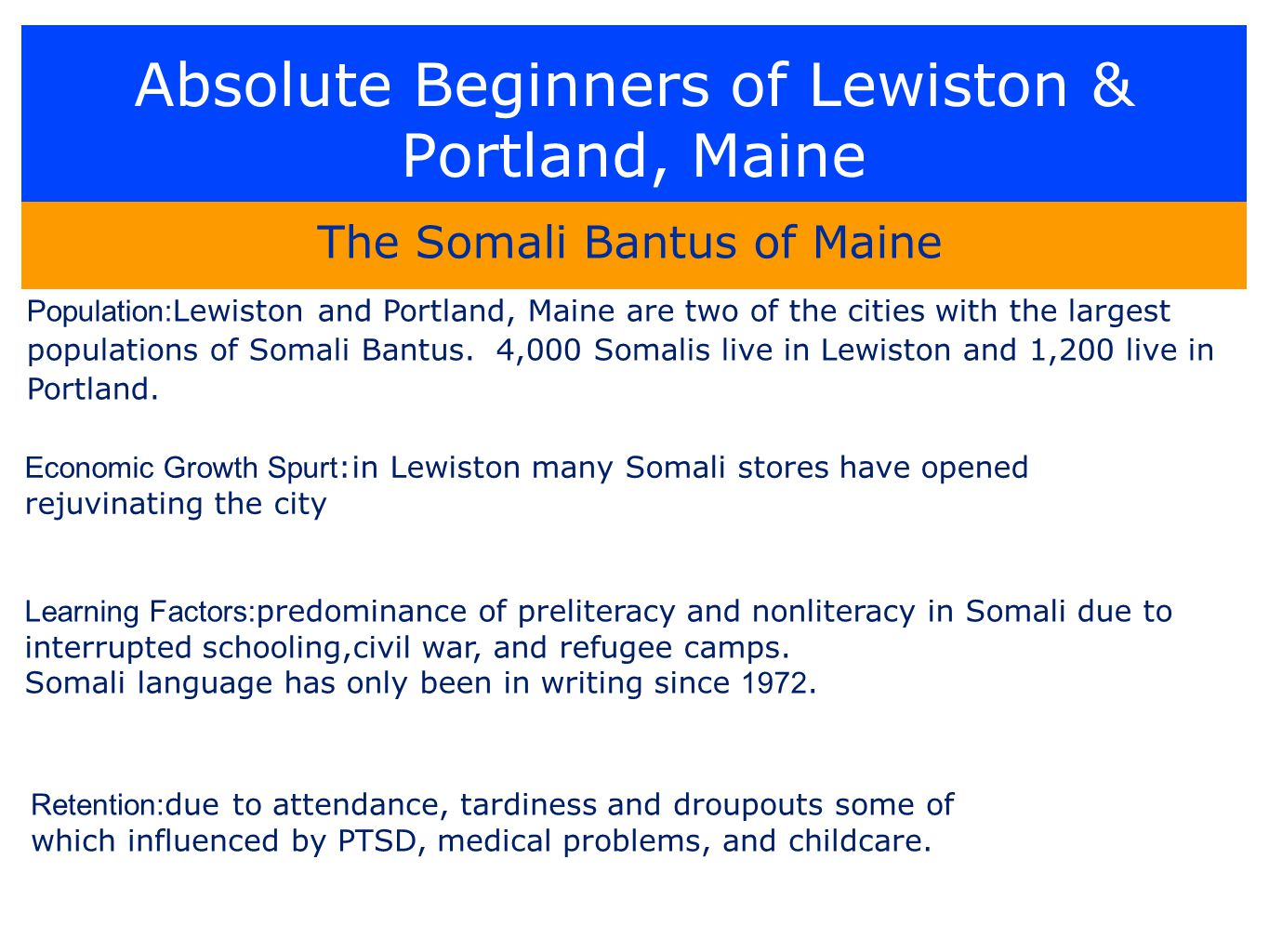 Absolute Beginners of Lewiston & Portland, Maine The Somali Bantus of Maine Population: Lewiston and Portland, Maine are two of the cities with the largest populations of Somali Bantus.