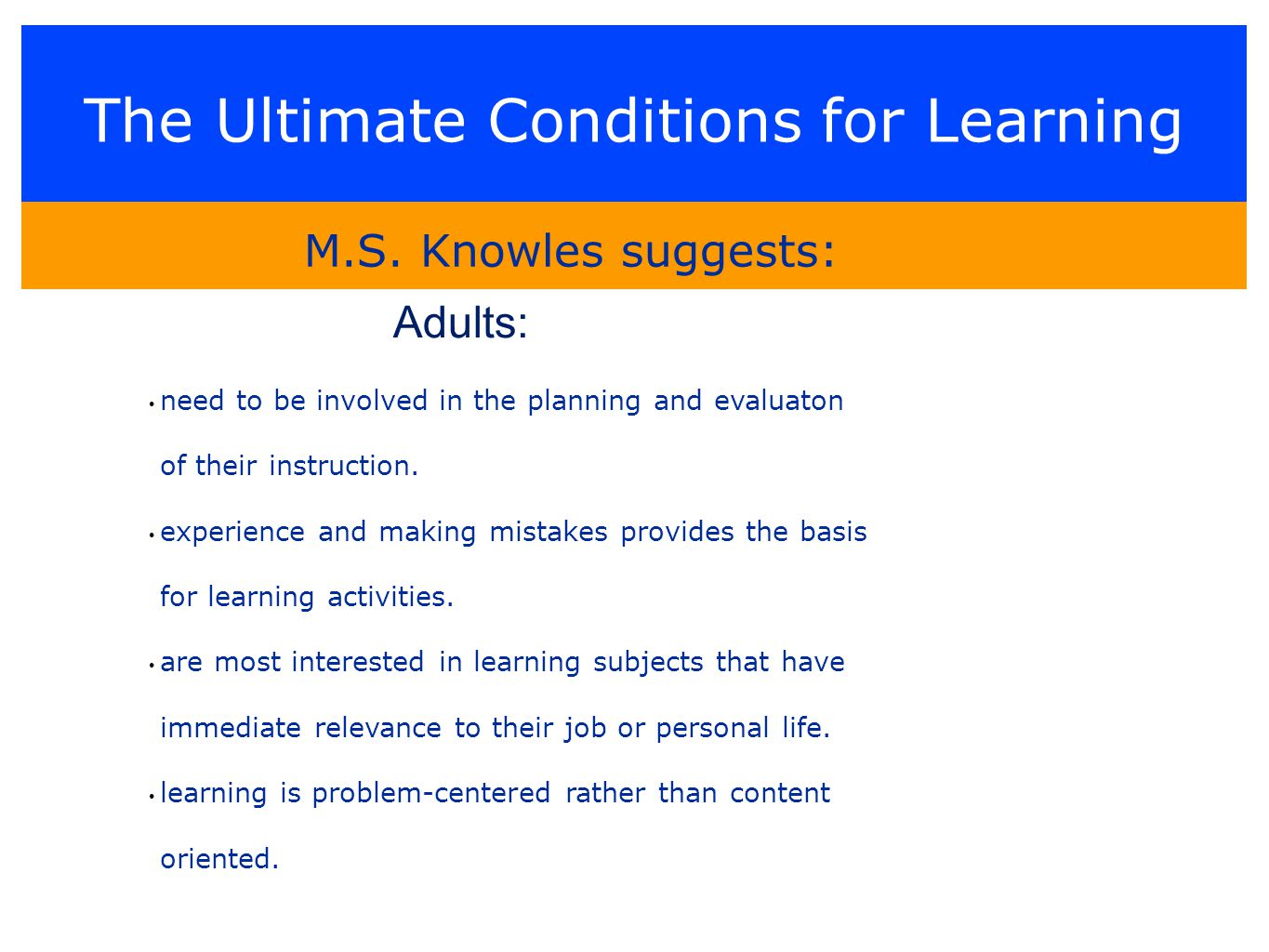The Ultimate Conditions for Learning need to be involved in the planning and evaluaton of their instruction.