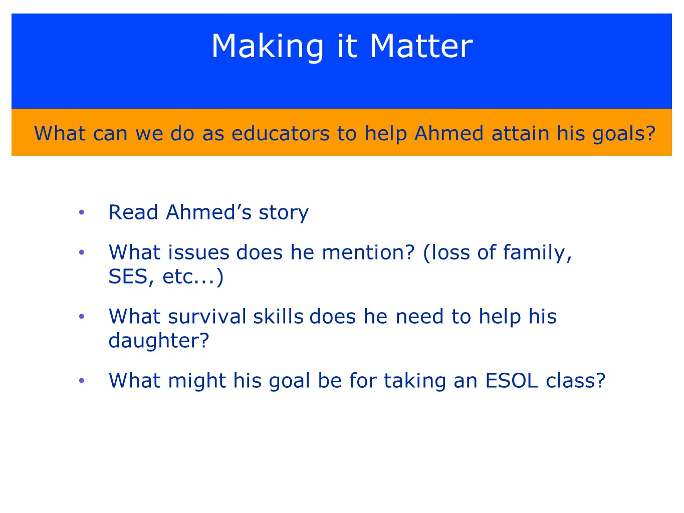 Making it Matter Read Ahmed's story What issues does he mention.