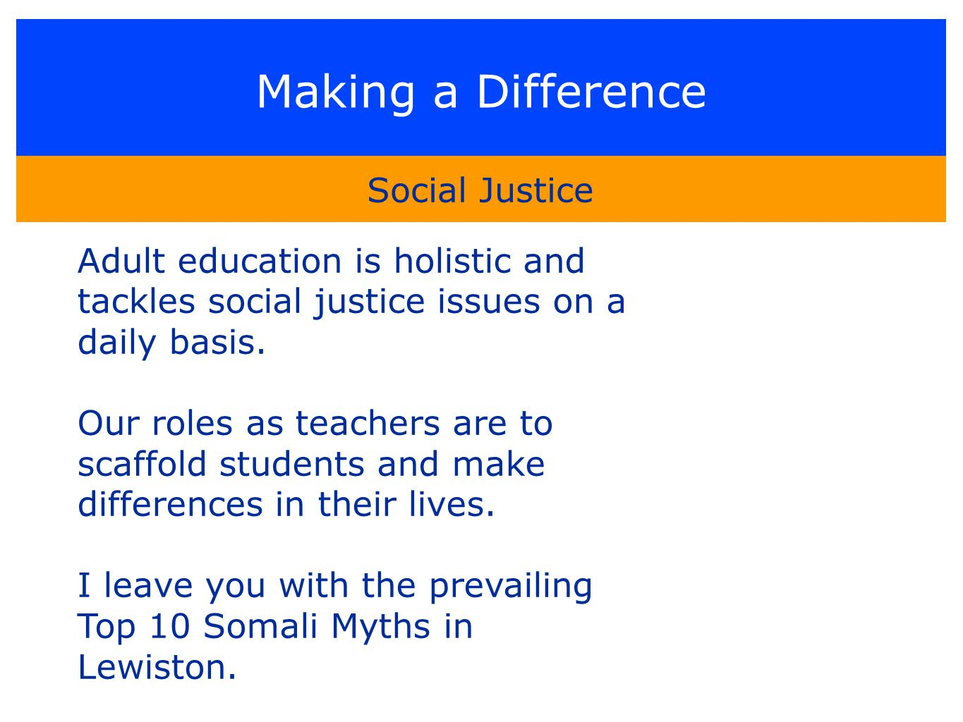 Making a Difference Social Justice Adult education is holistic and tackles social justice issues on a daily basis.