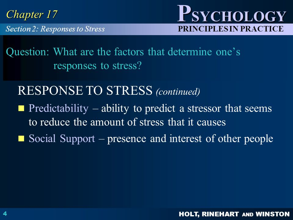 HOLT, RINEHART AND WINSTON P SYCHOLOGY PRINCIPLES IN PRACTICE 4 Chapter 17 Question: What are the factors that determine one's responses to stress? Pr