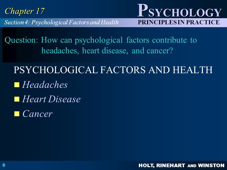 HOLT, RINEHART AND WINSTON P SYCHOLOGY PRINCIPLES IN PRACTICE 6 Chapter 17 Question: How can psychological factors contribute to headaches, heart dise