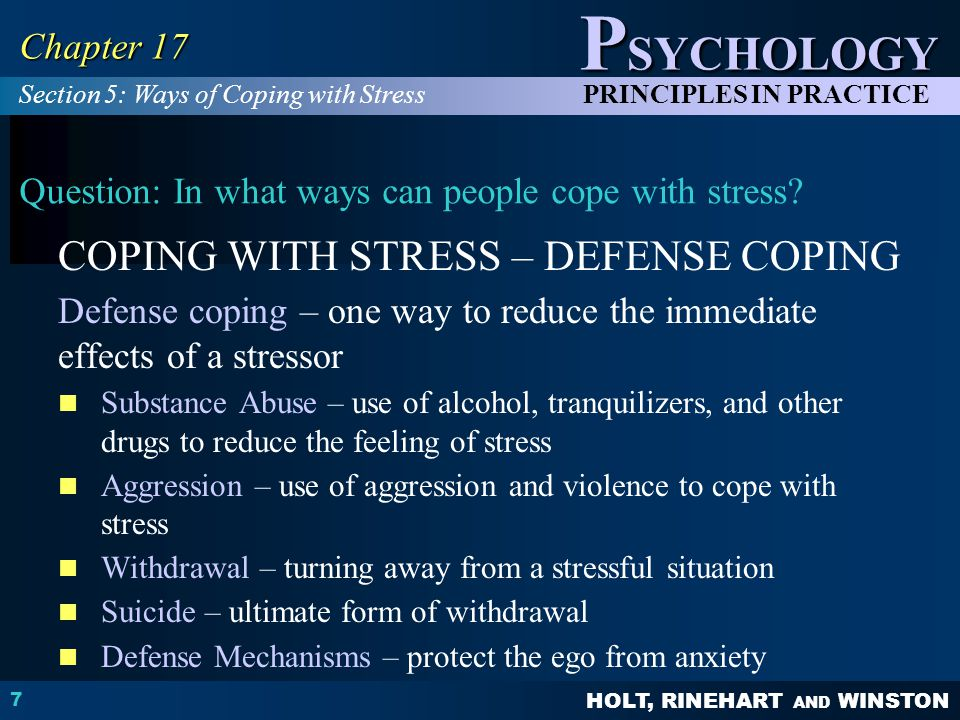 HOLT, RINEHART AND WINSTON P SYCHOLOGY PRINCIPLES IN PRACTICE 8 Chapter 17 Question: In what ways can people cope with stress.