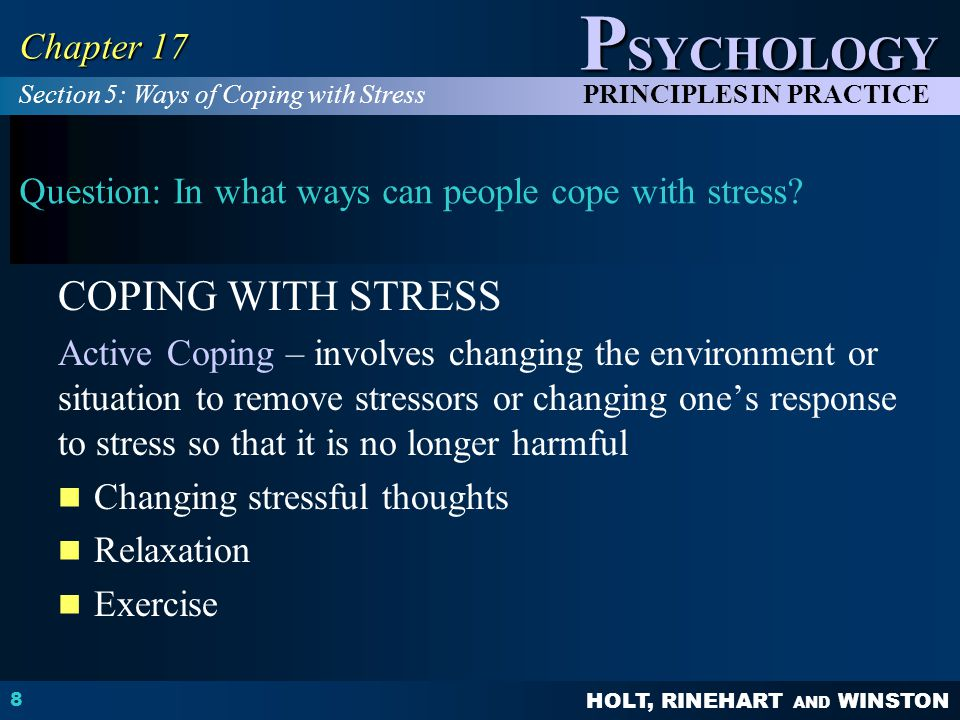 HOLT, RINEHART AND WINSTON P SYCHOLOGY PRINCIPLES IN PRACTICE 8 Chapter 17 Question: In what ways can people cope with stress? COPING WITH STRESS Acti