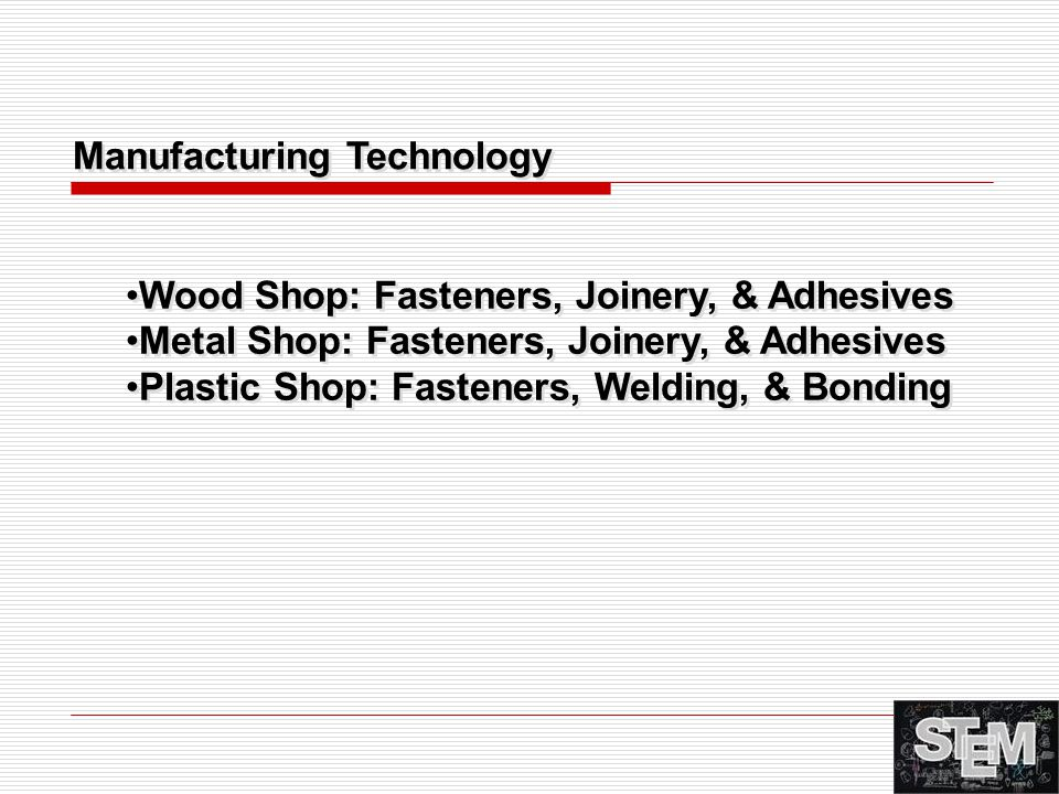 Wood Shop: Fasteners, Joinery, & Adhesives Metal Shop: Fasteners, Joinery, & Adhesives Plastic Shop: Fasteners, Welding, & Bonding Wood Shop: Fastener