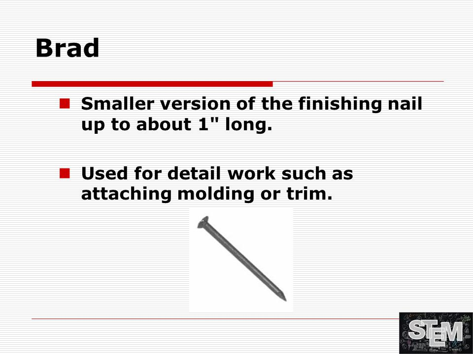 Brad Smaller version of the finishing nail up to about 1