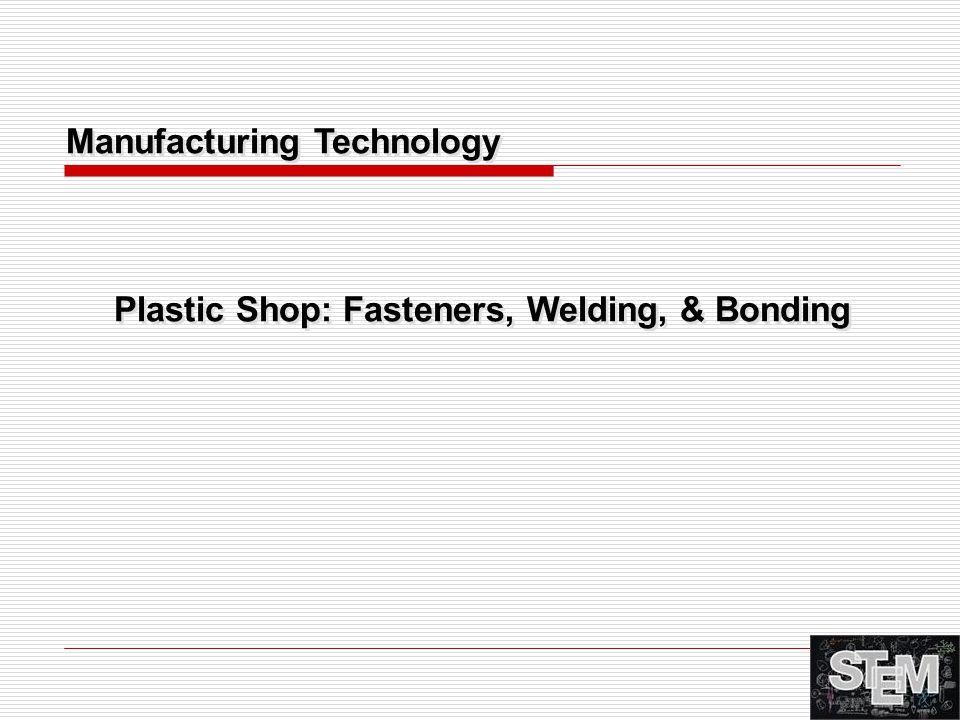 Plastic Shop: Fasteners, Welding, & Bonding Manufacturing Technology