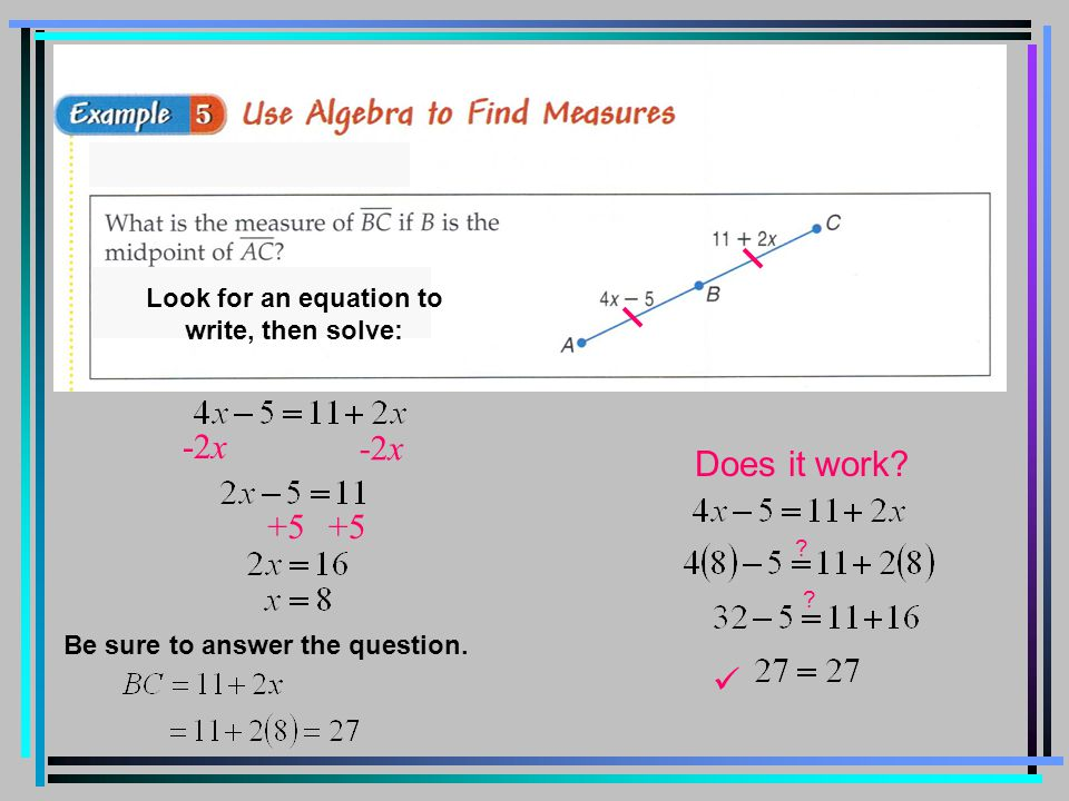 Look for an equation to write, then solve: -2x +5 Does it work? ? ? Be sure to answer the question.
