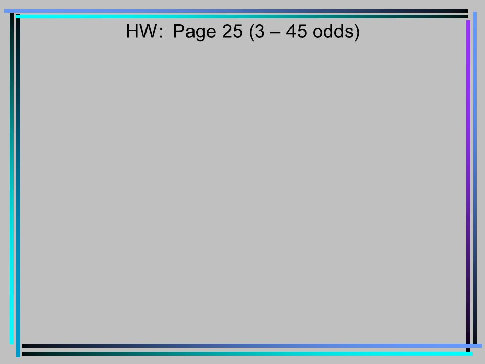 HW: Page 25 (3 – 45 odds)