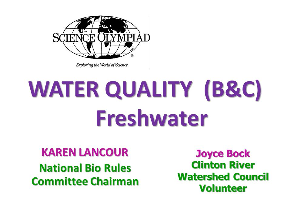 WATER QUALITY (B&C) Freshwater WATER QUALITY (B&C) Freshwater KAREN LANCOUR National Bio Rules Committee Chairman Joyce Bock Clinton River Watershed Council Volunteer