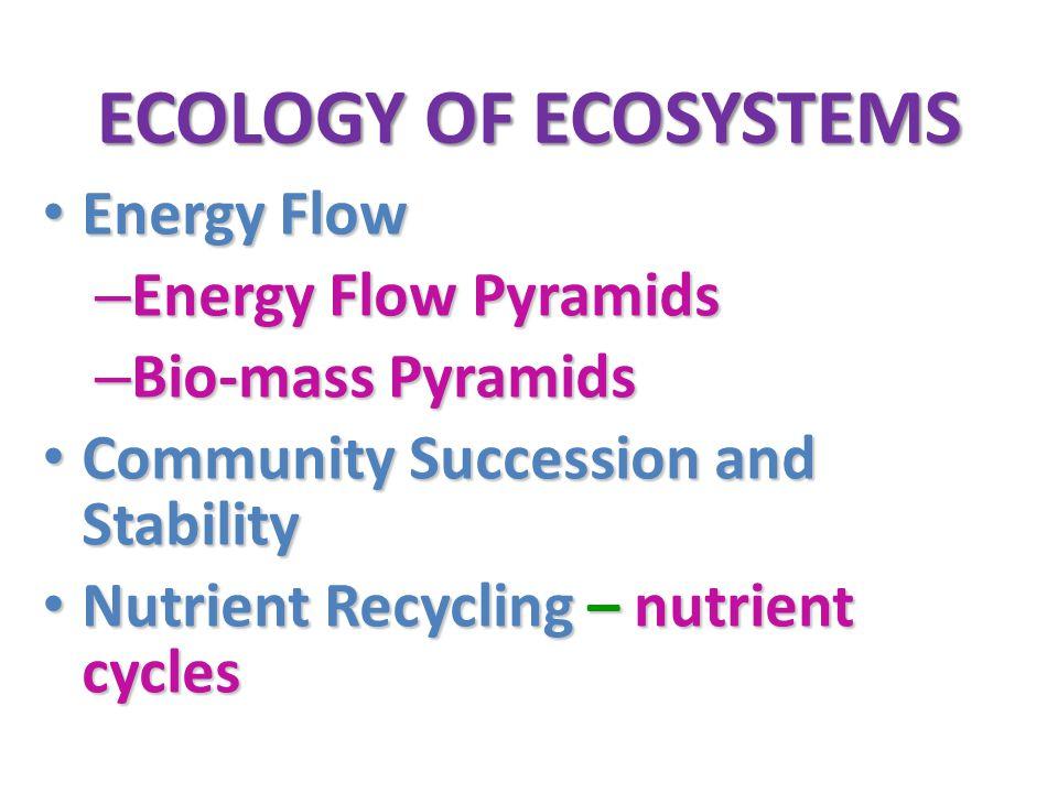 Energy vs Nutrient Nutrients – cyclic Nutrients – cyclic (Biogeochemical Cycles) Energy flow – one way Energy flow – one way