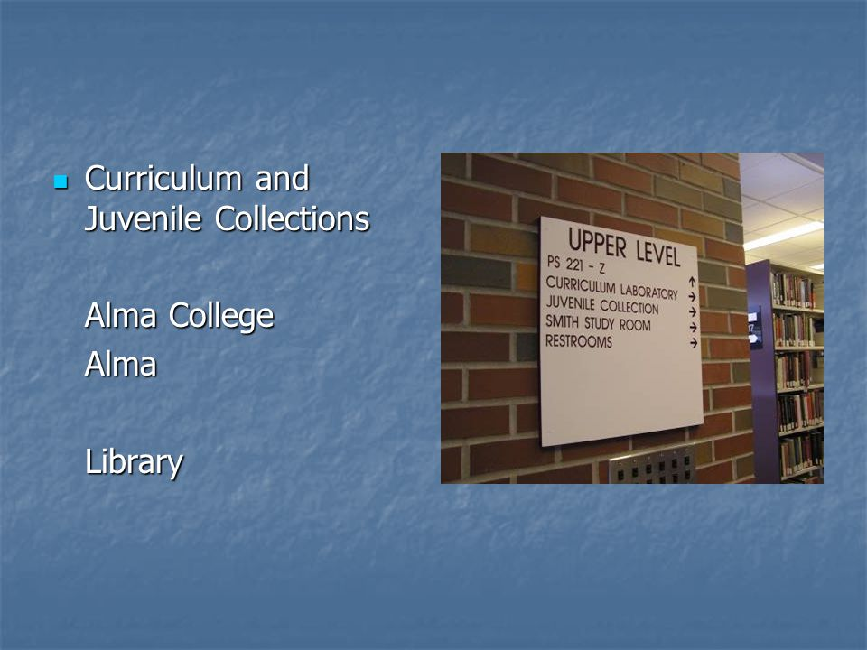 Curriculum and Juvenile Collections Curriculum and Juvenile Collections Alma College AlmaLibrary