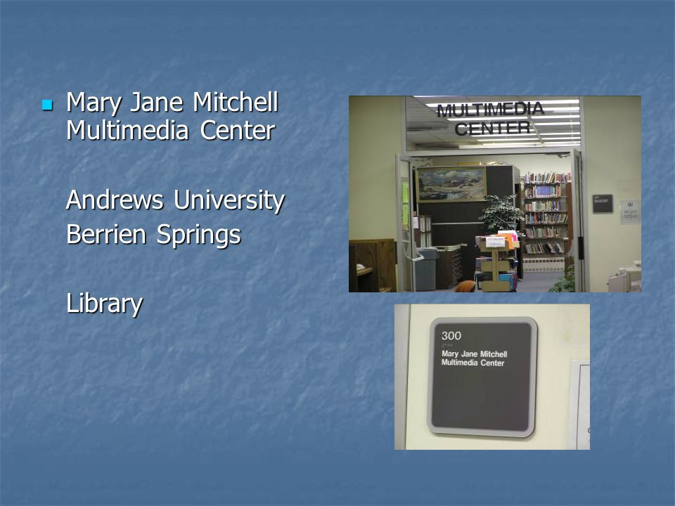 Mary Jane Mitchell Multimedia Center Mary Jane Mitchell Multimedia Center Andrews University Berrien Springs Library