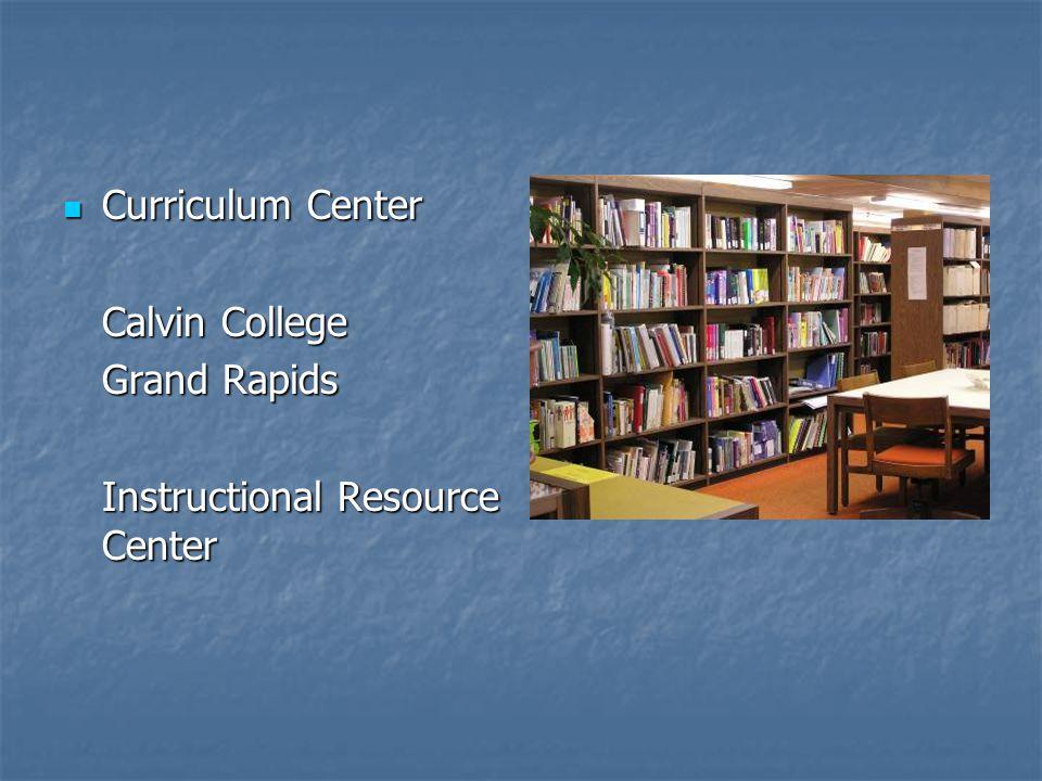 Curriculum Center Curriculum Center Calvin College Grand Rapids Instructional Resource Center