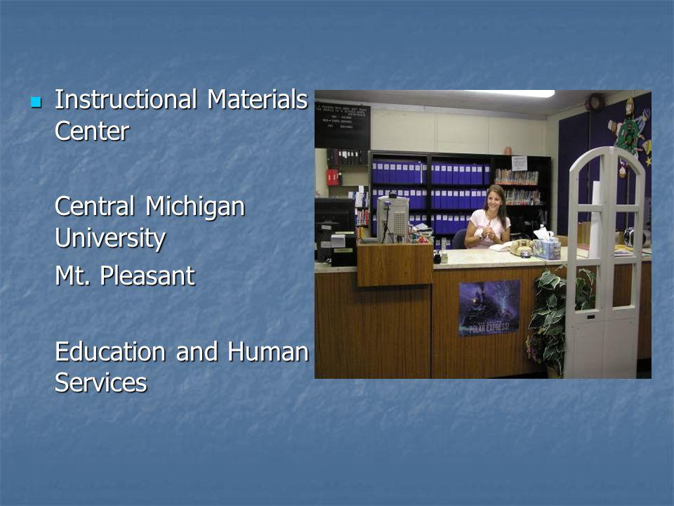 Instructional Materials Center Instructional Materials Center Central Michigan University Mt.