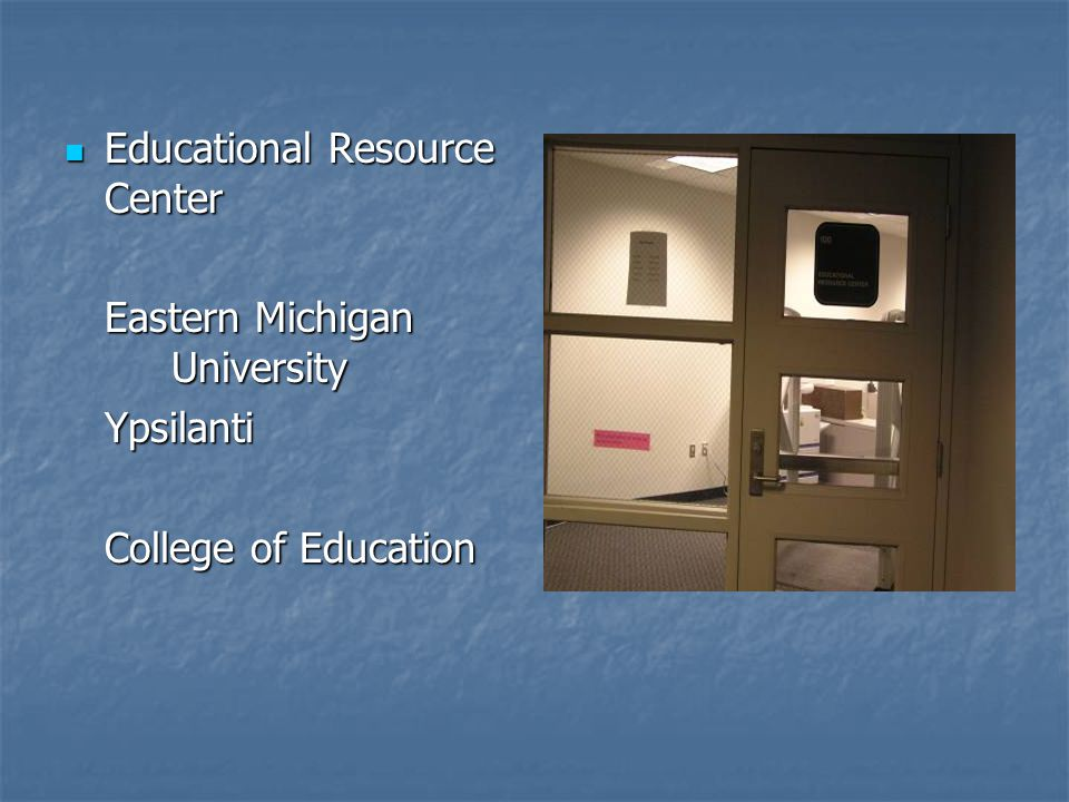 Educational Resource Center Educational Resource Center Eastern Michigan University Ypsilanti College of Education