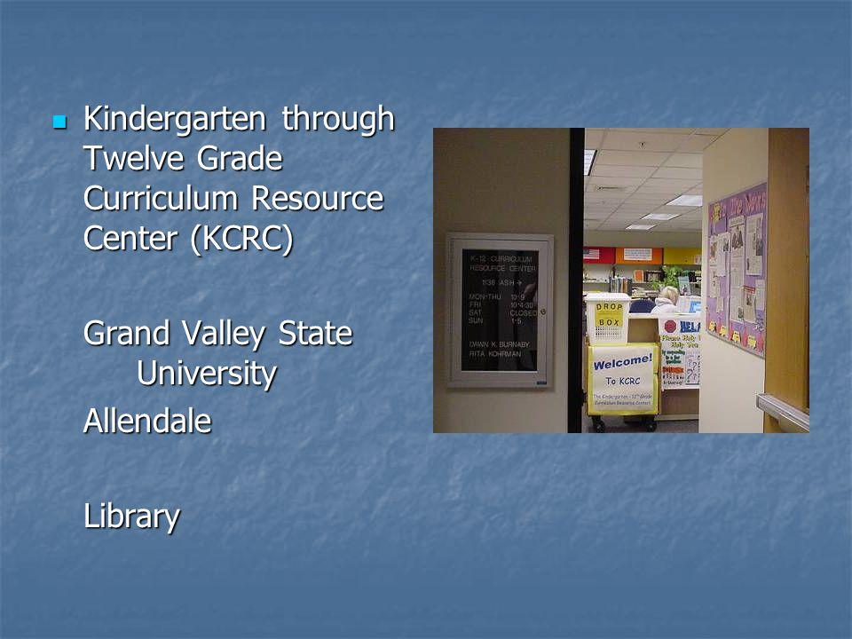 Kindergarten through Twelve Grade Curriculum Resource Center (KCRC) Kindergarten through Twelve Grade Curriculum Resource Center (KCRC) Grand Valley State University AllendaleLibrary