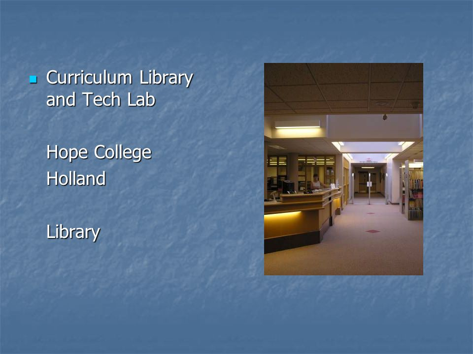 Curriculum Library and Tech Lab Curriculum Library and Tech Lab Hope College HollandLibrary