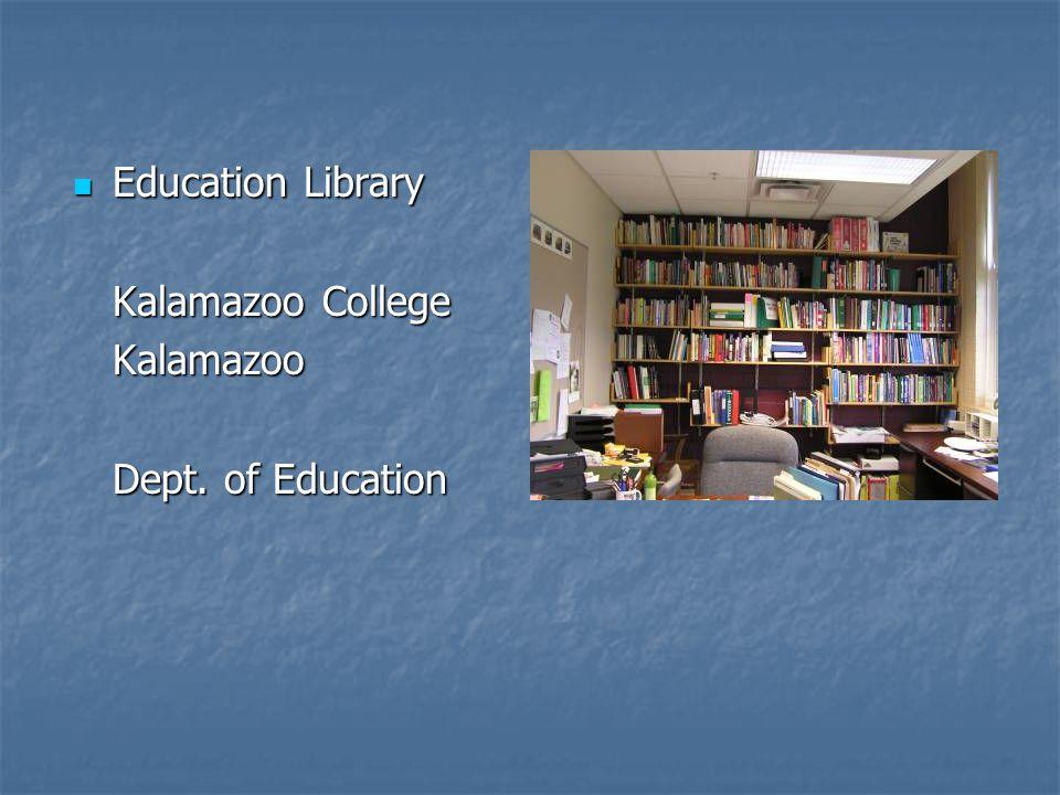 Education Library Education Library Kalamazoo College Kalamazoo Dept. of Education