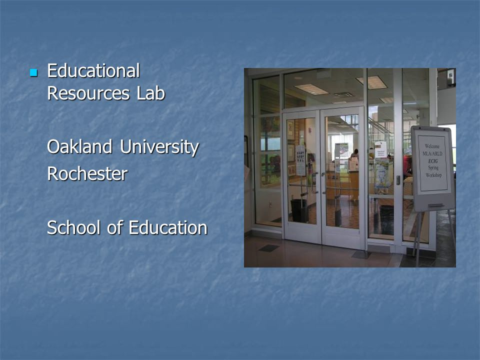 Educational Resources Lab Educational Resources Lab Oakland University Rochester School of Education
