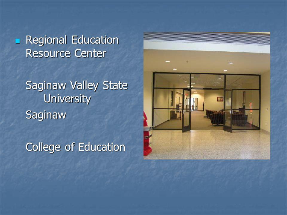 Regional Education Resource Center Regional Education Resource Center Saginaw Valley State University Saginaw College of Education