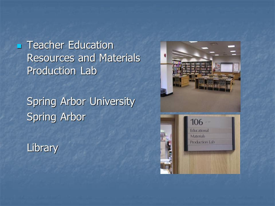 Teacher Education Resources and Materials Production Lab Teacher Education Resources and Materials Production Lab Spring Arbor University Spring Arbor Library