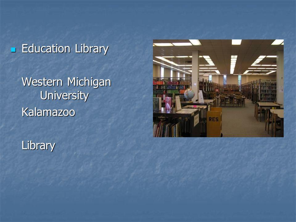 Education Library Education Library Western Michigan University KalamazooLibrary