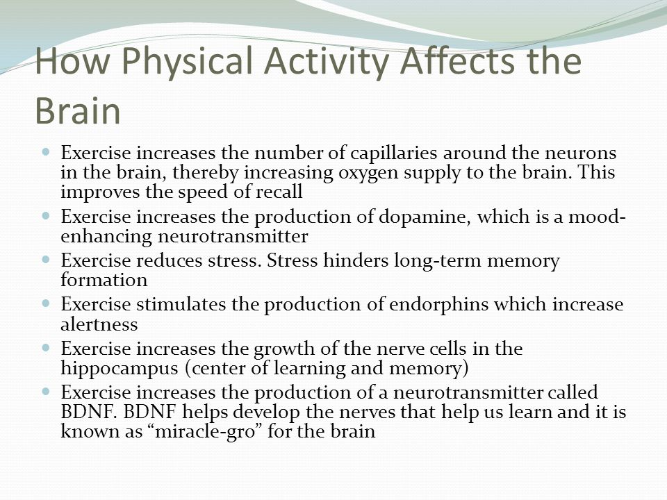 How Physical Activity Affects the Brain Exercise increases the number of capillaries around the neurons in the brain, thereby increasing oxygen supply