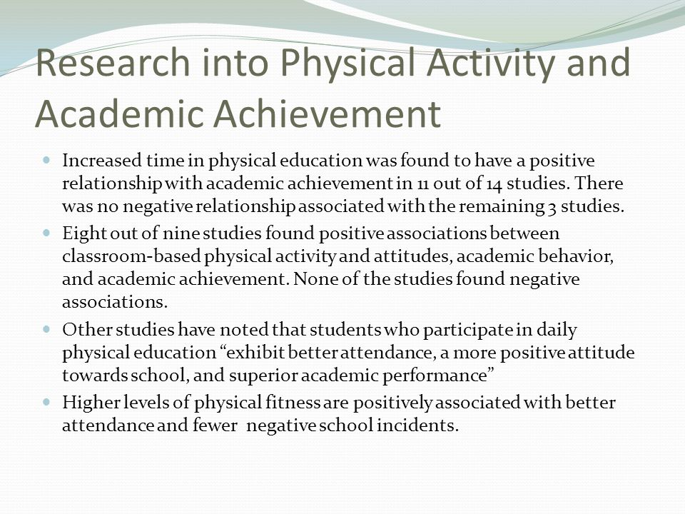Research into Physical Activity and Academic Achievement Increased time in physical education was found to have a positive relationship with academic