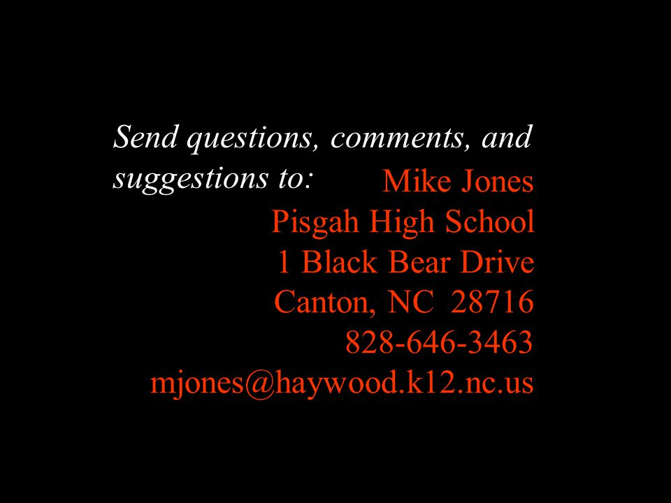 Send questions, comments, and suggestions to: Mike Jones Pisgah High School 1 Black Bear Drive Canton, NC 28716 828-646-3463 mjones@haywood.k12.nc.us