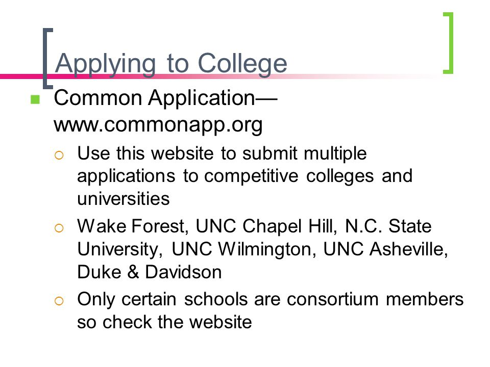 Applying to College Common Application— www.commonapp.org  Use this website to submit multiple applications to competitive colleges and universities