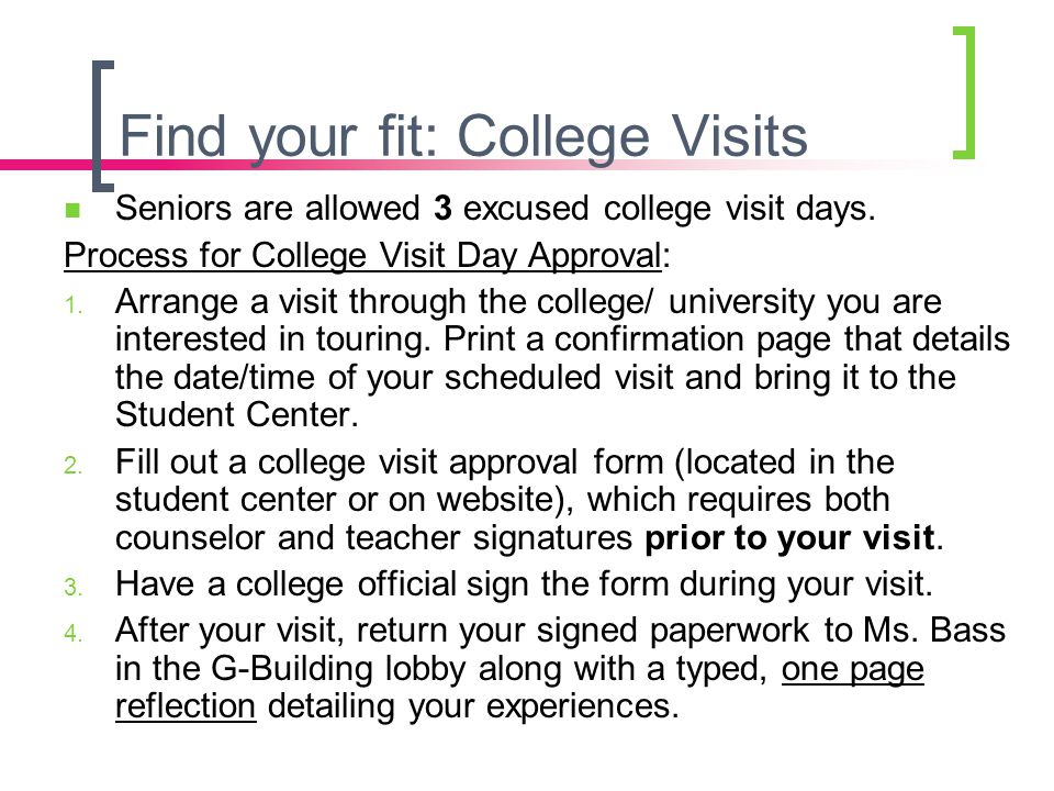 Find your fit: College Visits Seniors are allowed 3 excused college visit days. Process for College Visit Day Approval: 1. Arrange a visit through the