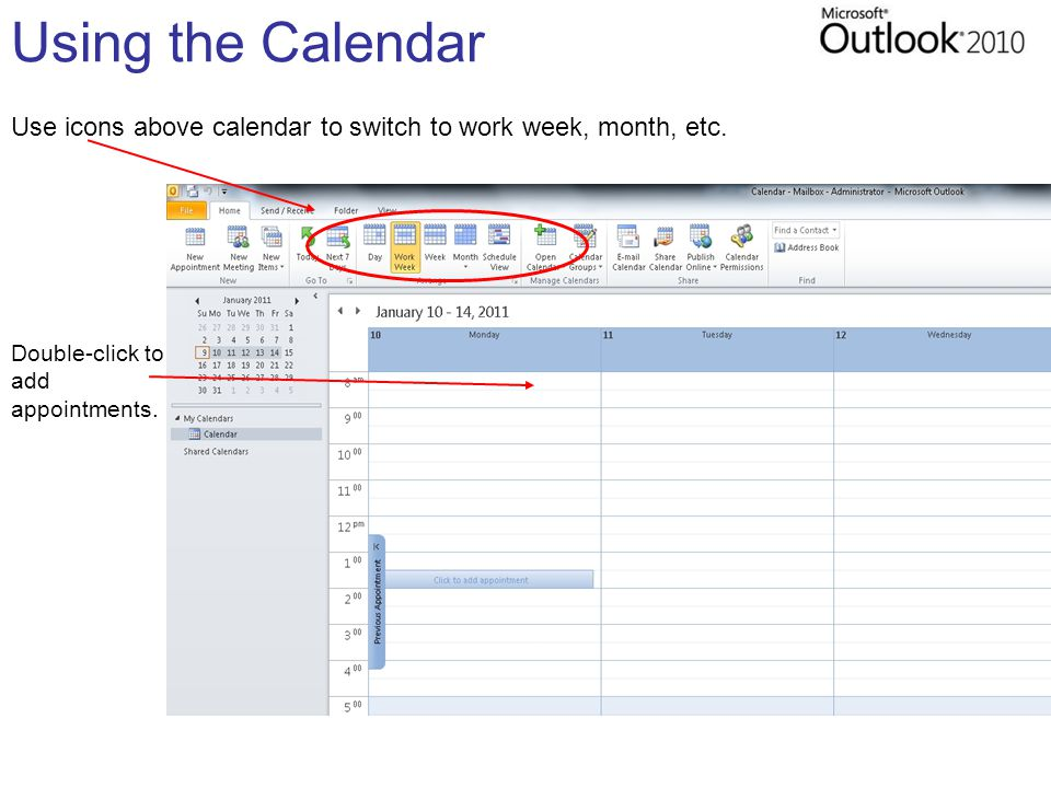 Using the Calendar Use icons above calendar to switch to work week, month, etc.