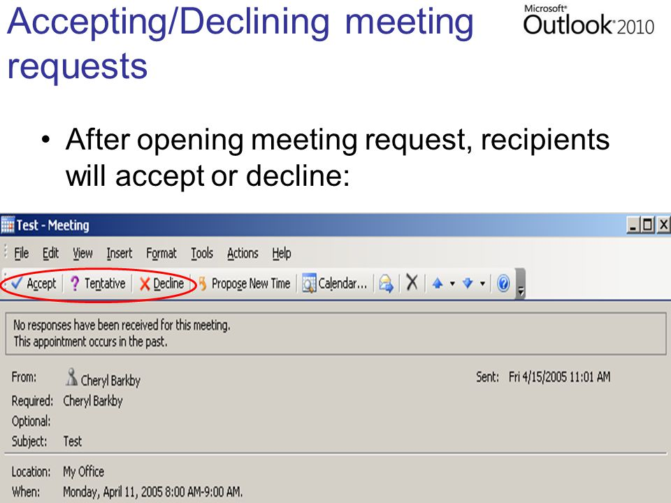 Accepting/Declining meeting requests After opening meeting request, recipients will accept or decline: