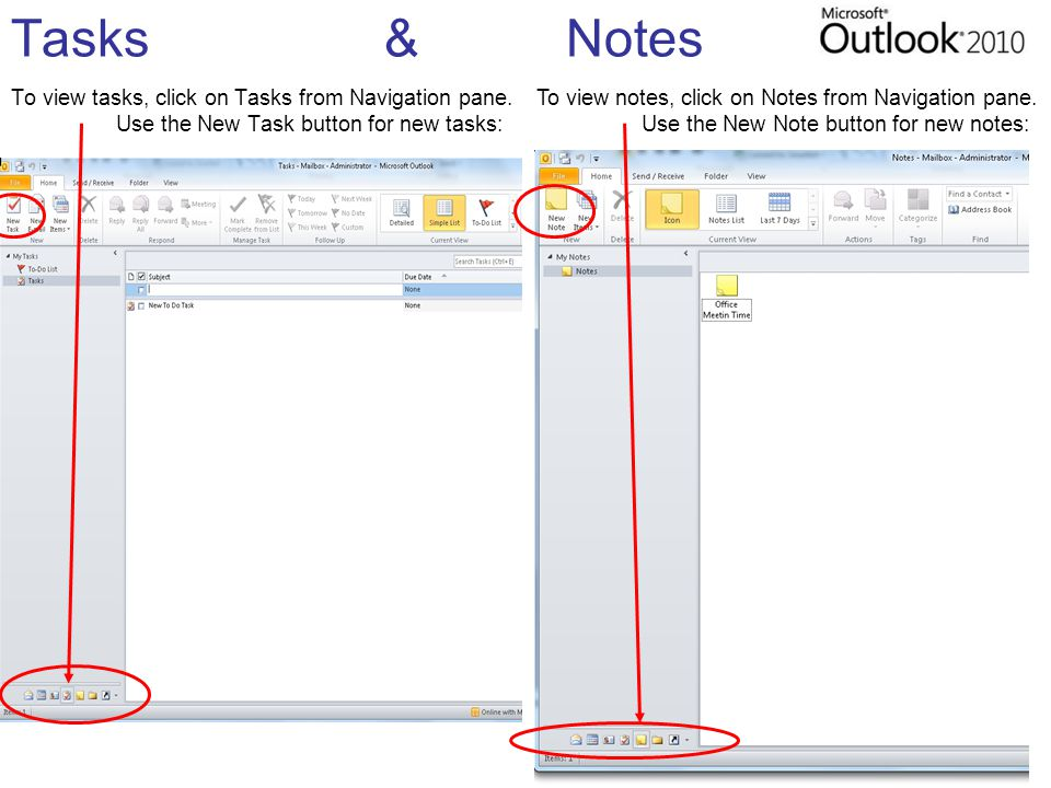 Tasks & Notes To view tasks, click on Tasks from Navigation pane. Use the New Task button for new tasks: To view notes, click on Notes from Navigation