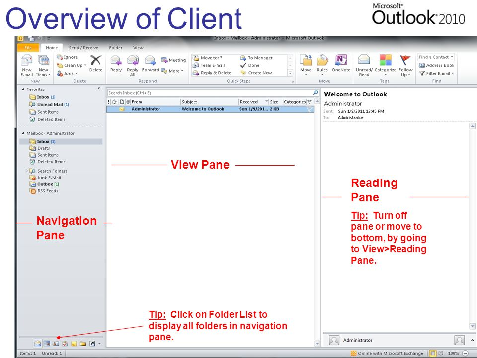 Overview of Client Navigation Pane View Pane Reading Pane Tip: Turn off pane or move to bottom, by going to View>Reading Pane.