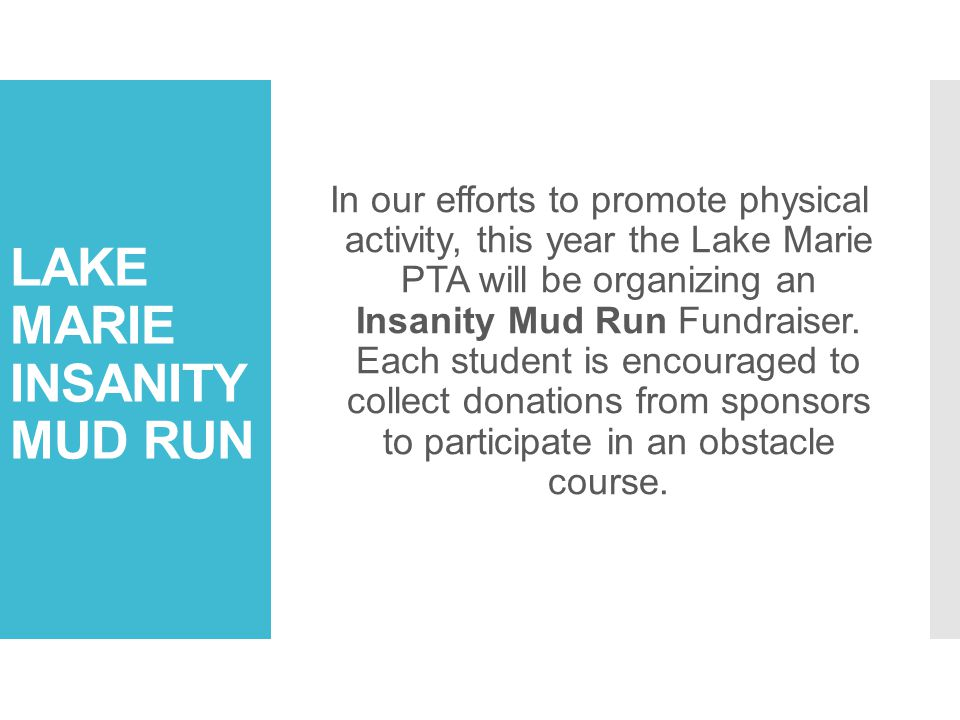 LAKE MARIE INSANITY MUD RUN In our efforts to promote physical activity, this year the Lake Marie PTA will be organizing an Insanity Mud Run Fundraiser.
