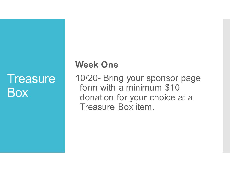 Treasure Box Week One 10/20- Bring your sponsor page form with a minimum $10 donation for your choice at a Treasure Box item.