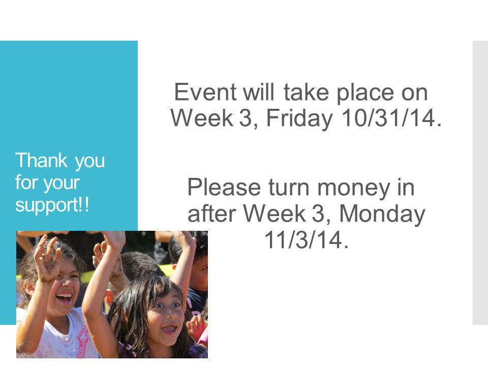 Thank you for your support!. Event will take place on Week 3, Friday 10/31/14.