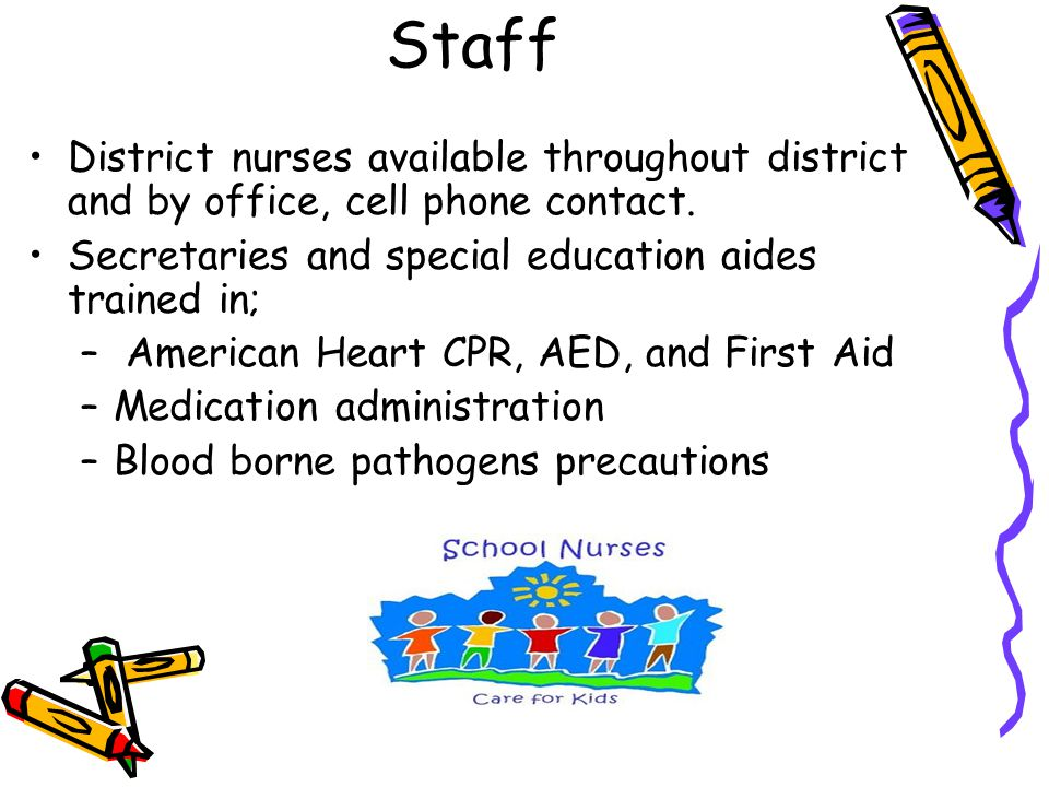 District nurses available throughout district and by office, cell phone contact.