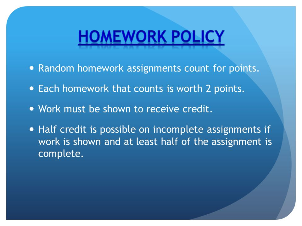 Random homework assignments count for points. Each homework that counts is worth 2 points.