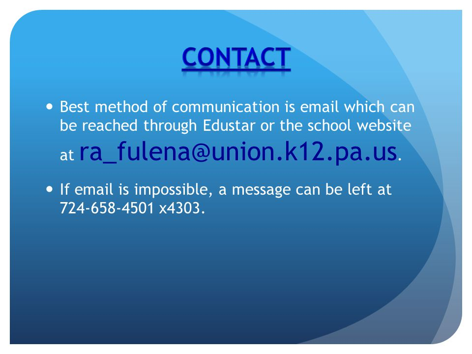 Best method of communication is email which can be reached through Edustar or the school website at ra_fulena@union.k12.pa.us.