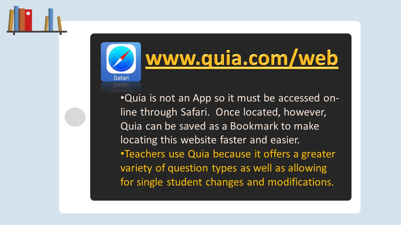 Quia is not an App so it must be accessed on- line through Safari.